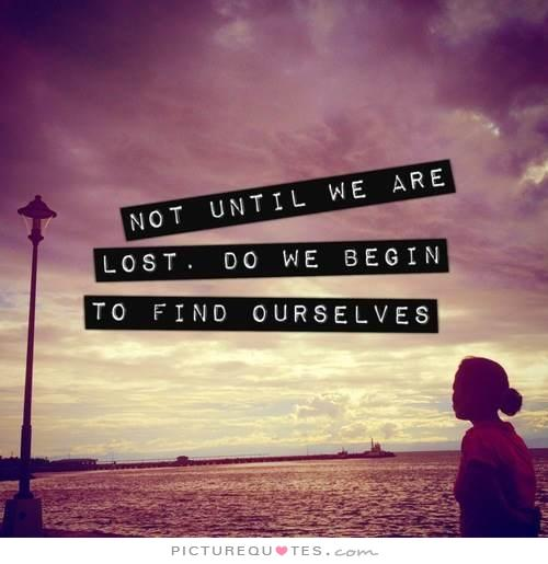 not-until-we-are-lost-do-not-begin-to-find-ourselves-quote-1