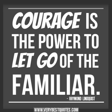 courage-quotes-Courage-is-the-power-to-let-go-of-the-familiar-quotes